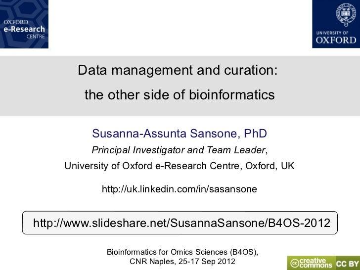Data management and curation:         the other side of bioinformatics          Susanna-Assunta Sansone, PhD          Prin...