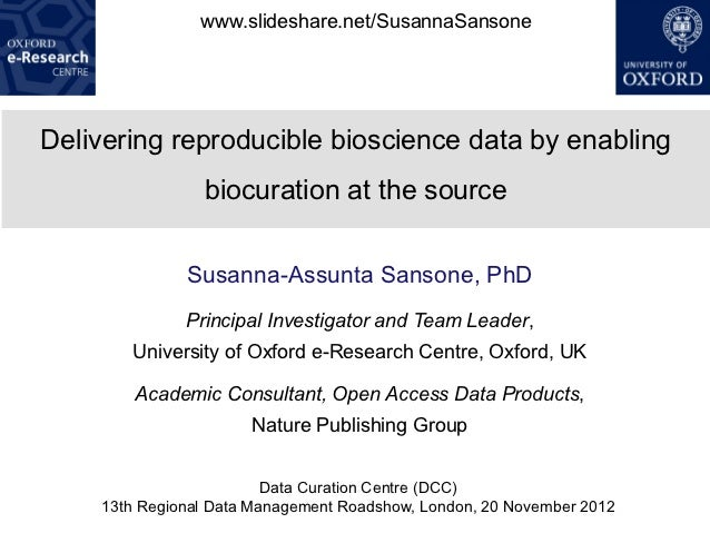 www.slideshare.net/SusannaSansoneDelivering reproducible bioscience data by enabling                biocuration at the sou...