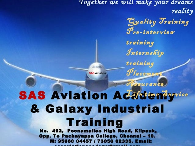 Together we will make your dreams reality SAS Aviation Academy & Galaxy Industrial Training No. 402, Poonamallee High Road...