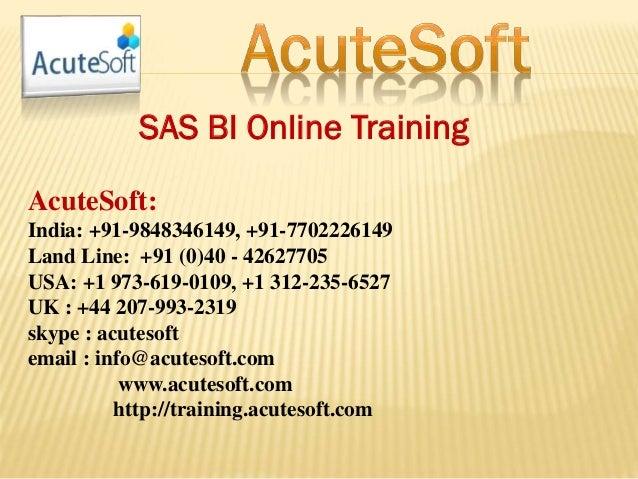 SAS BI Online Training AcuteSoft: India: +91-9848346149, +91-7702226149 Land Line: +91 (0)40 - 42627705 USA: +1 973-619-01...