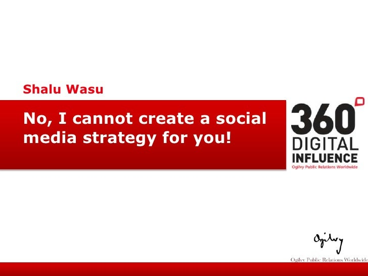 ShaluWasu<br />No, I cannot create a social <br />media strategy for you!<br />