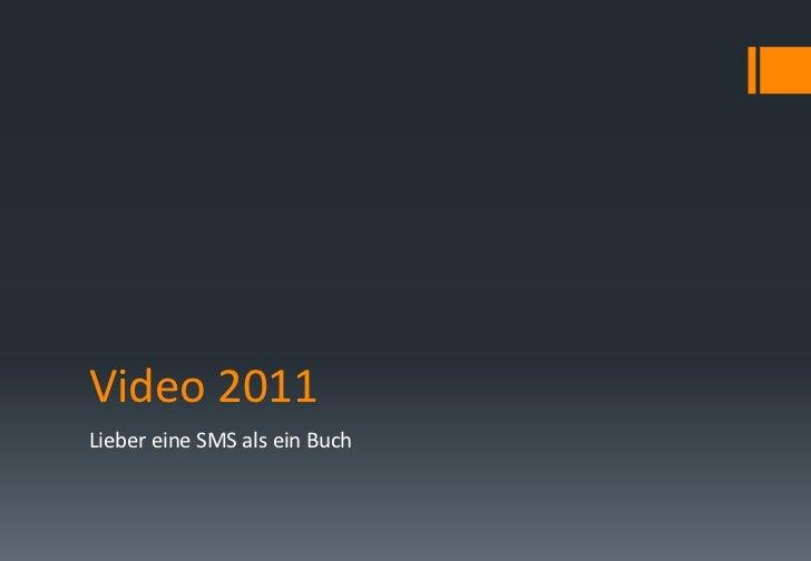 Video 2011<br />Lieber eine SMS als ein Buch<br />