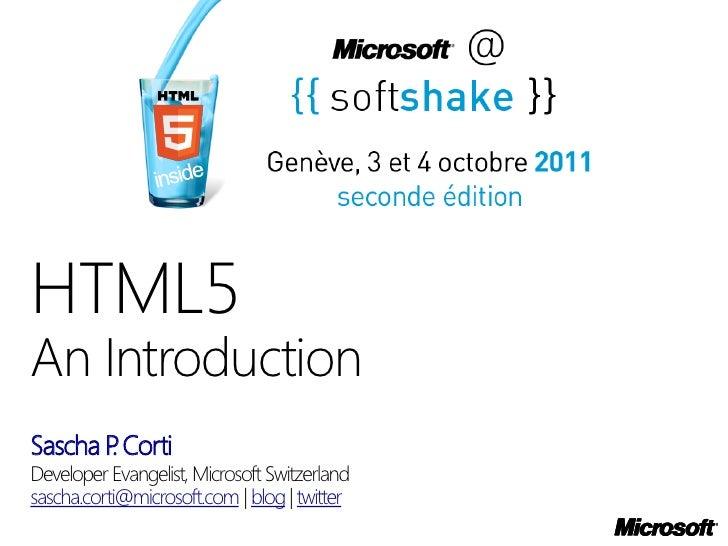 HTML5An IntroductionSascha P Corti       .Developer Evangelist, Microsoft Switzerlandsascha.corti@microsoft.com | blog | t...