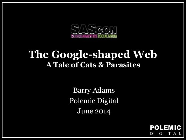 The Google-shaped Web  POLEMIC  D I G I T A L  A Tale of Cats & Parasites  Barry Adams  Polemic Digital  June 2014