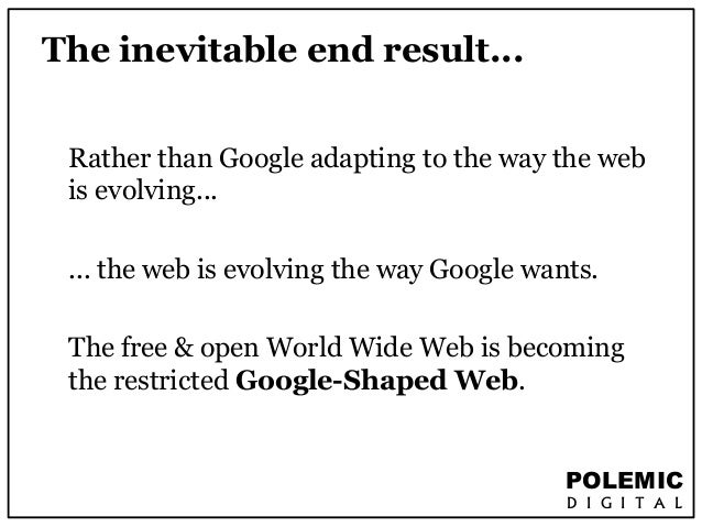 POLEMIC  D I G I T A L  The inevitable end result...  Rather than Google adapting to the way the web  is evolving...  ... ...