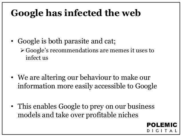 POLEMIC  D I G I T A L  Google has infected the web  • Google is both parasite and cat;   Google's recommendations are me...