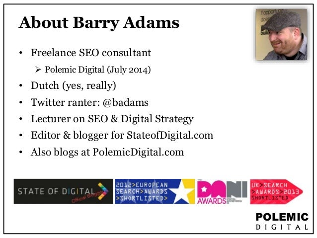 POLEMIC  D I G I T A L  About Barry Adams  • Freelance SEO consultant   Polemic Digital (July 2014)  • Dutch (yes, really...