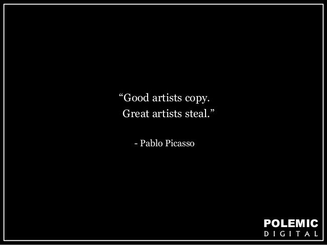"""POLEMIC  D I G I T A L  """"Good artists copy.  Great artists steal.""""  - Pablo Picasso"""
