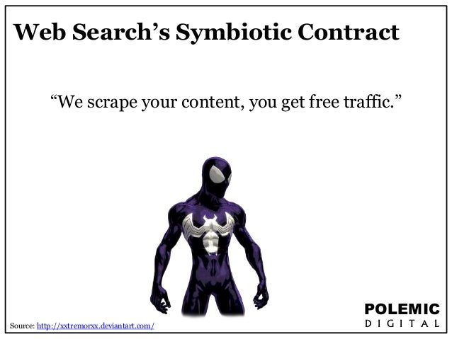 """Web Search's Symbiotic Contract  """"We scrape your content, you get free traffic.""""  POLEMIC  D I G I T A L  Source: http://x..."""