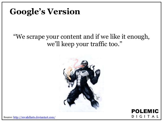 """POLEMIC  D I G I T A L  Google's Version  """"We scrape your content and if we like it enough,  we'll keep your traffic too.""""..."""