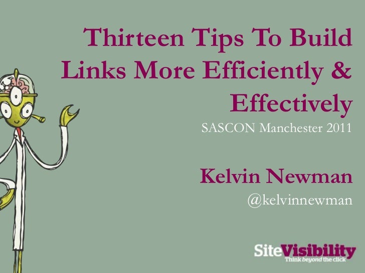 Thirteen Tips To Build Links More Efficiently & Effectively<br />SASCON Manchester 2011<br />Kelvin Newman<br />@kelvinnew...