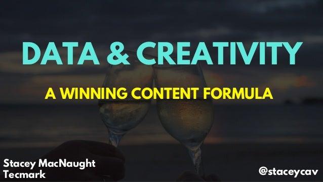 DATA & CREATIVITY A WINNING CONTENT FORMULA Stacey MacNaught Tecmark @staceycav