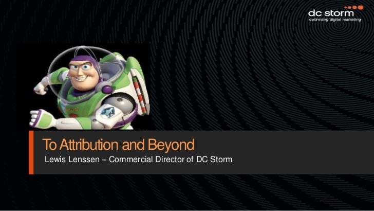 To Attribution and Beyond<br />Lewis Lenssen – Commercial Director of DC Storm<br />