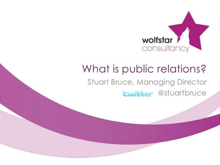 What is public relations?<br />Stuart Bruce, Managing Director<br />@stuartbruce<br />