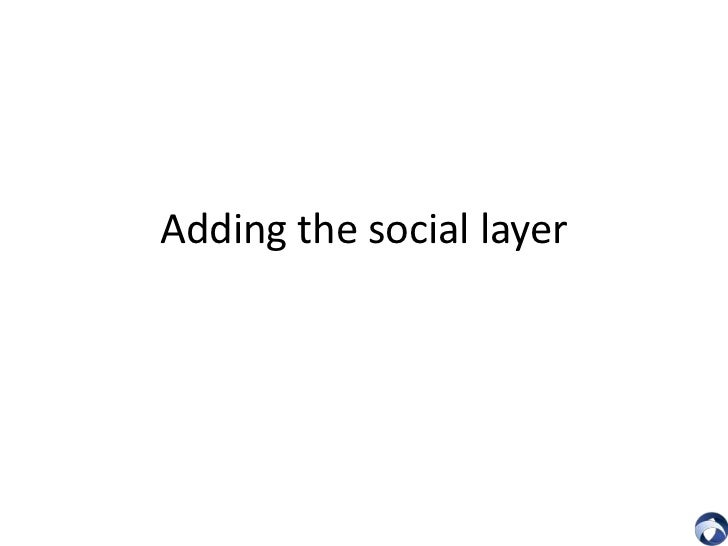 Adding the social layer<br />