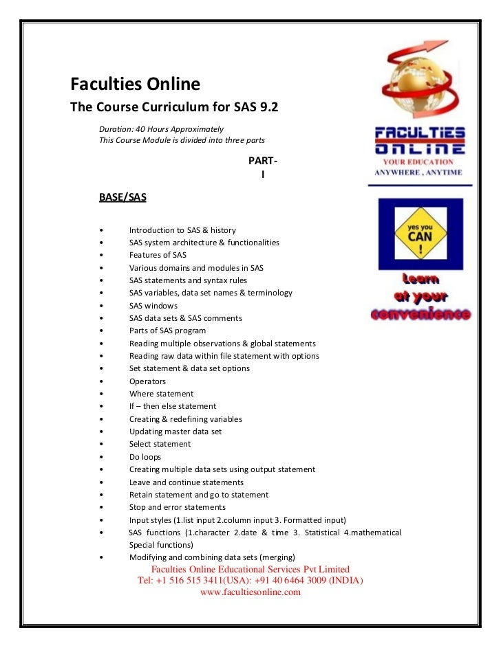 Faculties OnlineThe Course Curriculum for SAS 9.2    Duration: 40 Hours Approximately    This Course Module is divided int...
