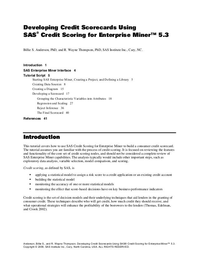 Developing Credit Scorecards Using SAS ® Credit Scoring for Enterprise Miner™ 5.3 Billie S. Anderson, PhD, and R. Wayne Th...