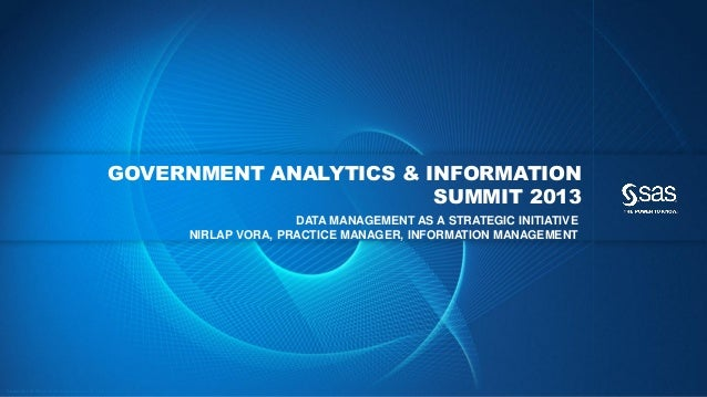 Copyr ight © 2012, SAS Institute Inc. All rights reser ved. GOVERNMENT ANALYTICS & INFORMATION SUMMIT 2013 DATA MANAGEMENT...