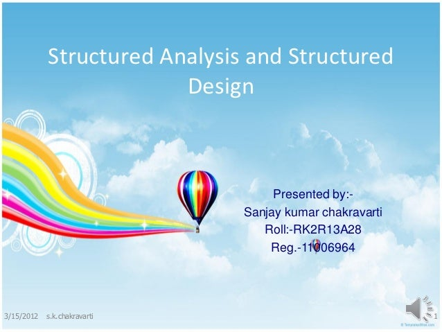 Structured Analysis and Structured                         Design                                    Presented by:-       ...