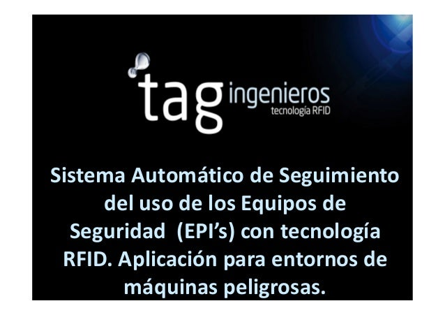 Sistema Automático de Seguimiento     del uso de los Equipos de  Seguridad (EPI's) con tecnología RFID. Aplicación para en...