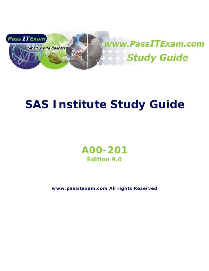 SAS Institute Study Guide                  A00-201                 Edition 9.0        www.passitexam.com All rights Reserv...