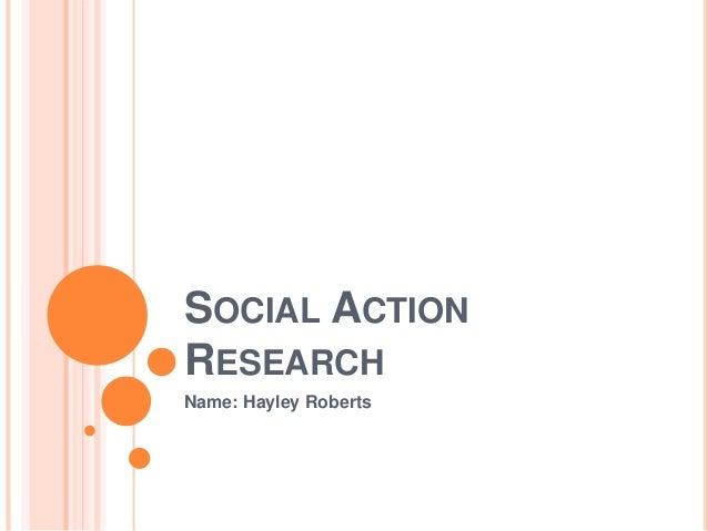 SOCIAL ACTION RESEARCH Name: Hayley Roberts