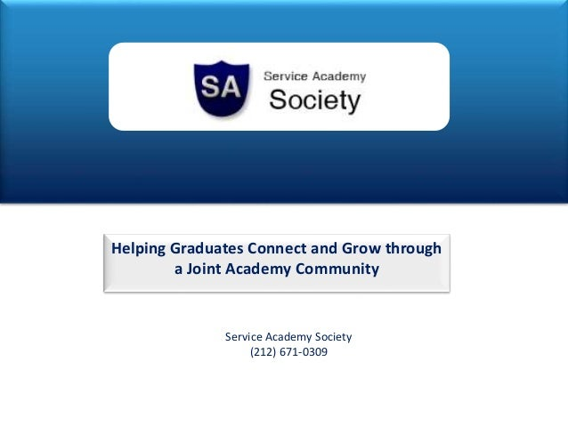Helping Graduates Connect and Grow through a Joint Academy Community 1 Service Academy Society (212) 671-0309