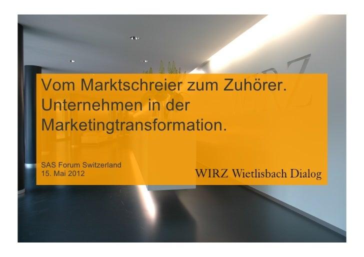 Vom Marktschreier zum Zuhörer.Unternehmen in derMarketingtransformation.SAS Forum Switzerland15. Mai 2012