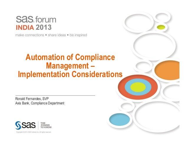 Automation of Compliance        Management – Implementation ConsiderationsRonald Fernandes, SVPAxis Bank, Compliance Depar...