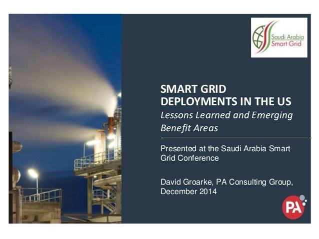 14-17 Dec, 2014 Saudi Arabia-Jeddah SMART GRID DEPLOYMENTS IN THE US Presented at the Saudi Arabia Smart Grid Conference D...