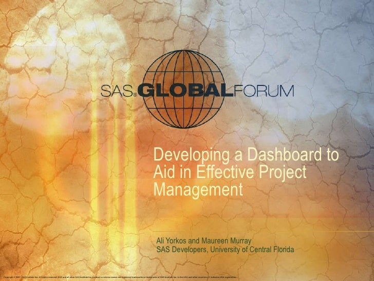 Developing a Dashboard to Aid in Effective Project Management Ali Yorkos and Maureen Murray SAS Developers, University of ...