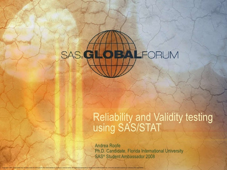 Reliability and Validity testing using SAS/STAT Andrea Roofe Ph.D. Candidate, Florida International University SAS ®  Stud...
