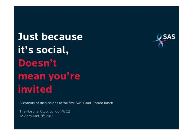 Just becauseit's social,Doesn'tmean you'reinvitedSummary of discussions at the first SAS Grad Forum lunchThe Hospital Club...