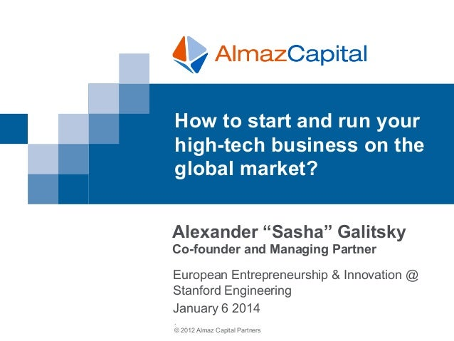 """How to start and run your high-tech business on the global market? Alexander """"Sasha"""" Galitsky Co-founder and Managing Part..."""