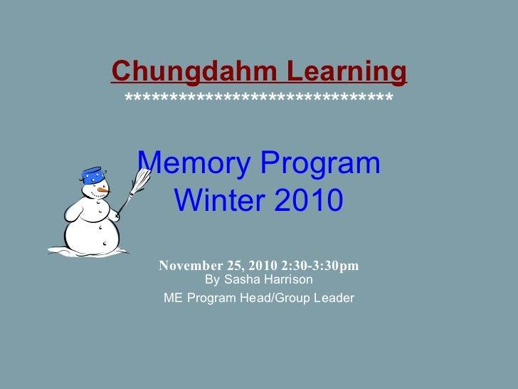 Chungdahm Learning ****************************** Memory Program Winter 2010 November 25, 2010 2:30-3:30pm By Sasha Harris...