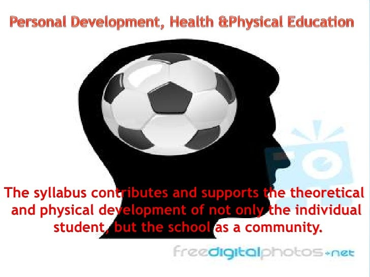 Personal Development, Health &Physical Education<br />The syllabus contributes and supports the theoretical <br />and phys...