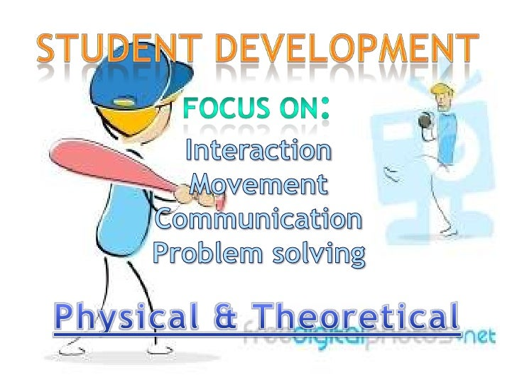 student Development<br />Focus on:<br />Interaction<br />Movement<br />Communication<br />Problem solving<br />Physical & ...