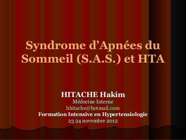 Syndrome d'Apnées du Sommeil (S.A.S.) et HTA HITACHE Hakim Médecine InterneMédecine Interne hhitache@hotmail.comhhitache@h...