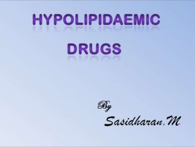  Drugs which lower the level of lipidsand lipoproteins in blood. Lipids are transported in plasma aslipoproteins. Lipop...