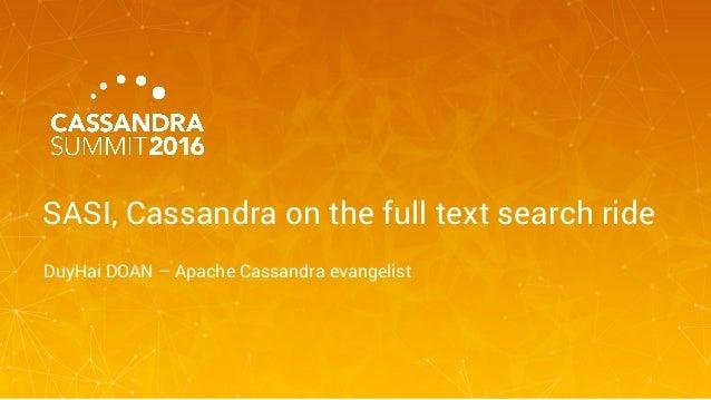 SASI, Cassandra on the full text search ride DuyHai DOAN – Apache Cassandra evangelist