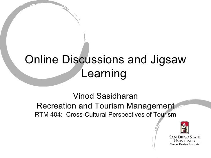 Online Discussions and Jigsaw Learning  Vinod Sasidharan Recreation and Tourism Management RTM 404:  Cross-Cultural Perspe...