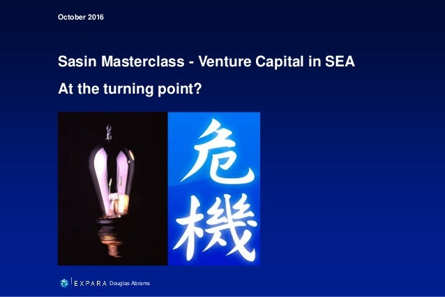 October 2016 Sasin Masterclass - Venture Capital in SEA At the turning point? Douglas Abrams