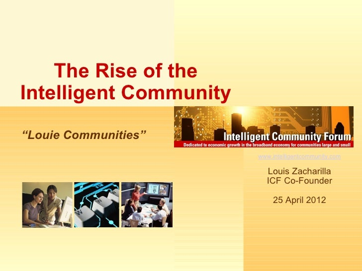 """The Rise of theIntelligent Community""""Louie Communities""""                        www.intelligentcommunity.com               ..."""