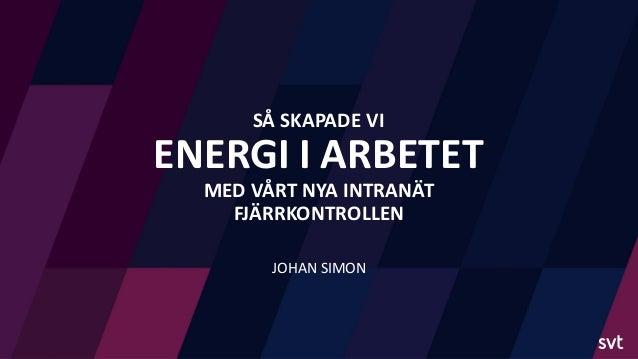 SÅ SKAPADE VI ENERGI I ARBETET MED VÅRT NYA INTRANÄT FJÄRRKONTROLLEN JOHAN SIMON