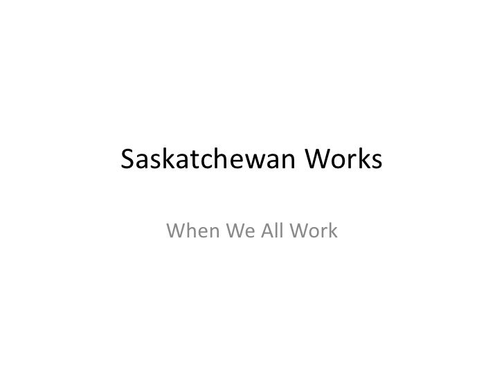 Saskatchewan Works<br />When We All Work<br />