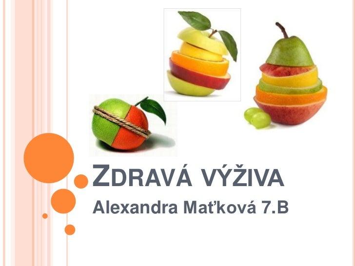 ZDRAVÁ VÝŽIVAAlexandra Maťková 7.B