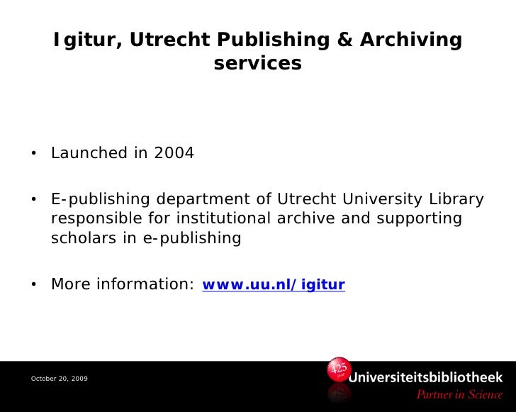 Igitur, Utrecht Publishing & Archiving                       services    • Launched in 2004  • E-publishing department of ...
