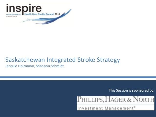 Saskatchewan Integrated Stroke StrategyJacquie Holzmann, Shannon SchmidtThis Session is sponsored by: