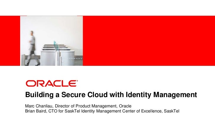 <Insert Picture Here>Building a Secure Cloud with Identity ManagementMarc Chanliau, Director of Product Management, Oracle...