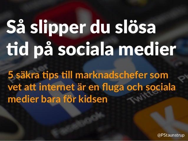Så slipper du slösa .d på sociala medier 5 säkra (ps (ll marknadschefer som vet a5 internet är en fluga och sociala medier ...
